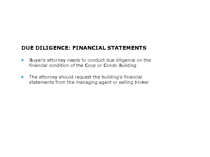 DUE DILIGENCE: FINANCIAL STATEMENTS • Buyer's attorney needs to conduct due diligence on the
