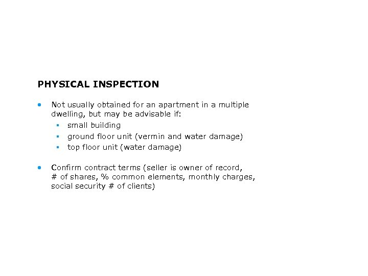PHYSICAL INSPECTION • Not usually obtained for an apartment in a multiple dwelling, but