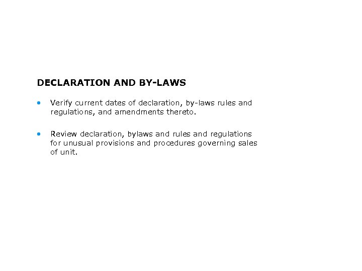 DECLARATION AND BY-LAWS • Verify current dates of declaration, by-laws rules and regulations, and