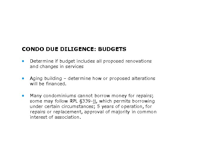 CONDO DUE DILIGENCE: BUDGETS • Determine if budget includes all proposed renovations and changes
