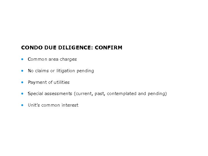 CONDO DUE DILIGENCE: CONFIRM • Common area charges • No claims or litigation pending