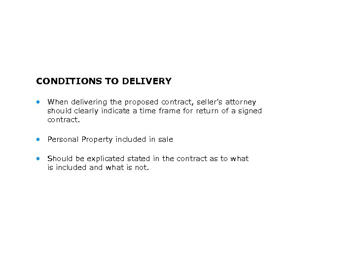 CONDITIONS TO DELIVERY • When delivering the proposed contract, seller's attorney should clearly indicate