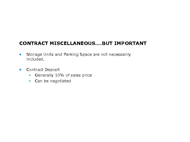 CONTRACT MISCELLANEOUS…. BUT IMPORTANT • Storage Units and Parking Space are not necessarily included.