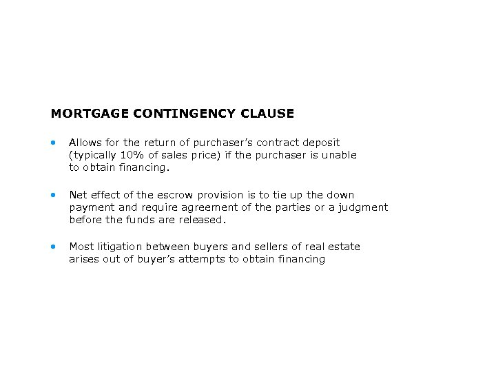 MORTGAGE CONTINGENCY CLAUSE • Allows for the return of purchaser's contract deposit (typically 10%
