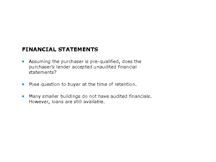 FINANCIAL STATEMENTS • Assuming the purchaser is pre-qualified, does the purchaser's lender accepted unaudited