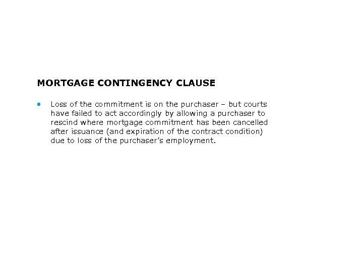 MORTGAGE CONTINGENCY CLAUSE • Loss of the commitment is on the purchaser – but