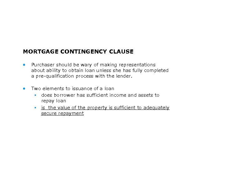 MORTGAGE CONTINGENCY CLAUSE • Purchaser should be wary of making representations about ability to