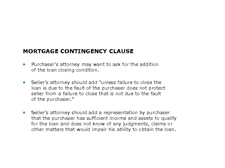 MORTGAGE CONTINGENCY CLAUSE • Purchaser's attorney may want to ask for the addition of