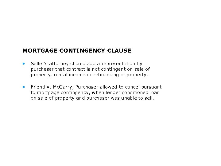 MORTGAGE CONTINGENCY CLAUSE • Seller's attorney should add a representation by purchaser that contract
