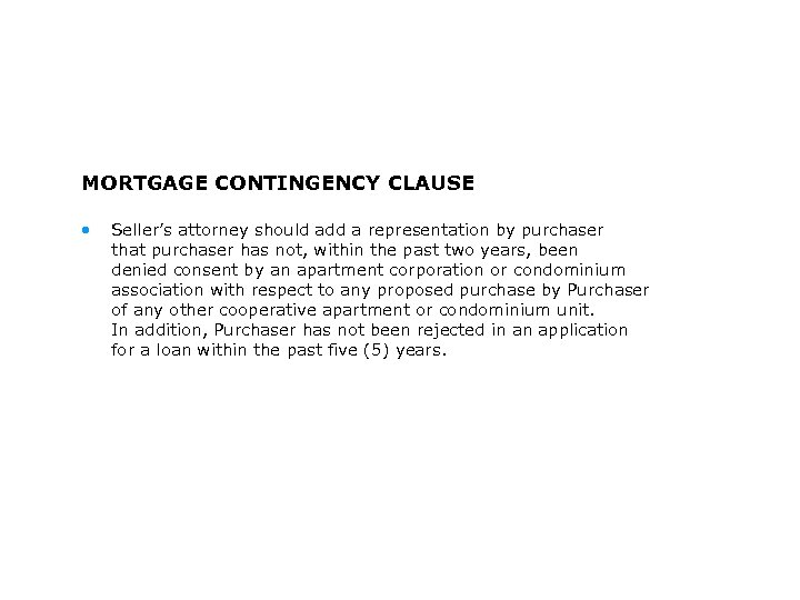 MORTGAGE CONTINGENCY CLAUSE • Seller's attorney should add a representation by purchaser that purchaser