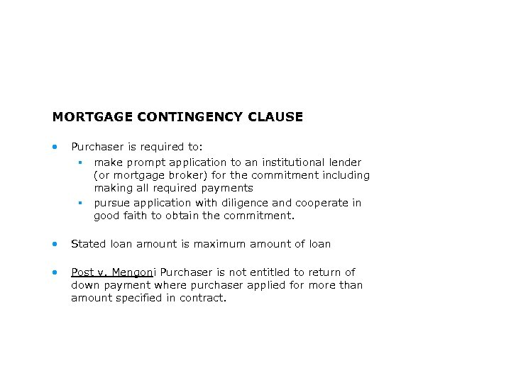 MORTGAGE CONTINGENCY CLAUSE • Purchaser is required to: § make prompt application to an