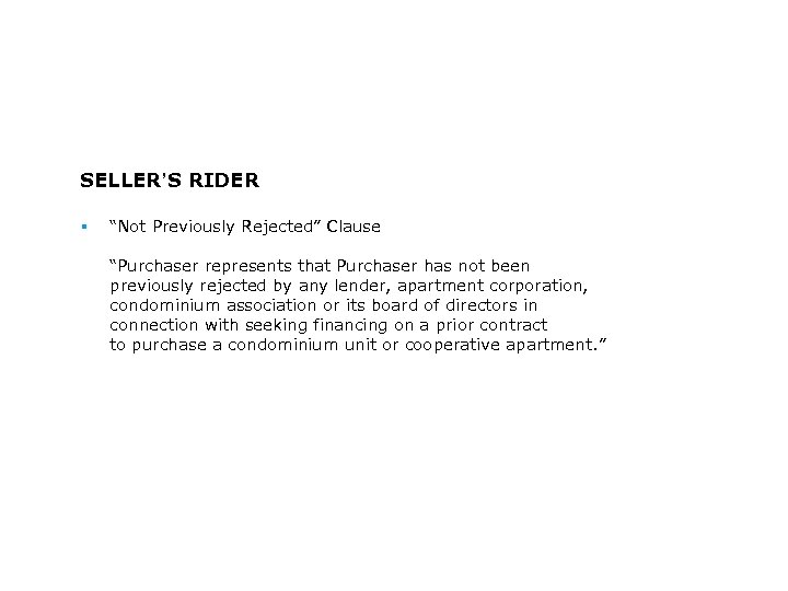 """SELLER'S RIDER § """"Not Previously Rejected"""" Clause """"Purchaser represents that Purchaser has not been"""