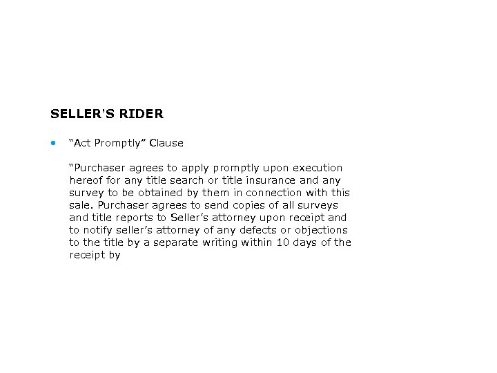 """SELLER'S RIDER • """"Act Promptly"""" Clause """"Purchaser agrees to apply promptly upon execution hereof"""