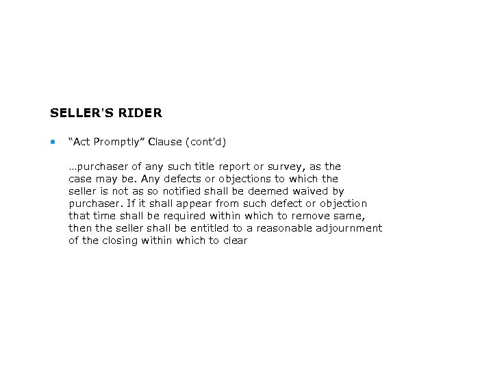 """SELLER'S RIDER • """"Act Promptly"""" Clause (cont'd) …purchaser of any such title report or"""