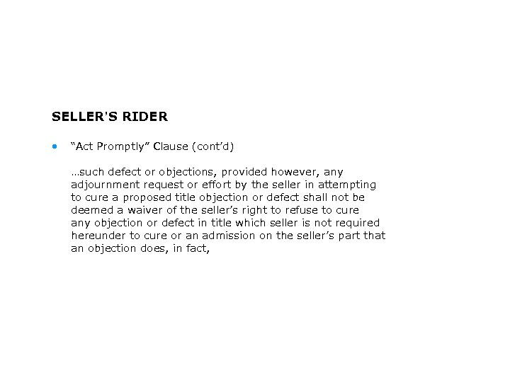"""SELLER'S RIDER • """"Act Promptly"""" Clause (cont'd) …such defect or objections, provided however, any"""