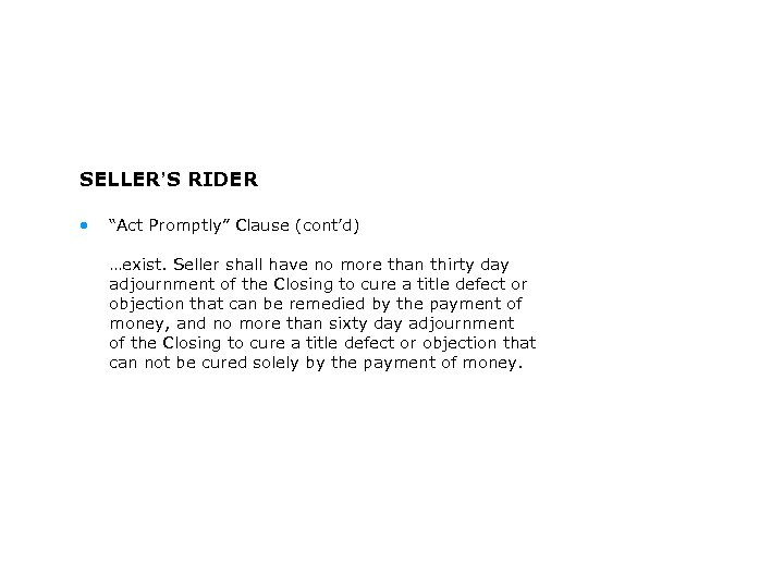 """SELLER'S RIDER • """"Act Promptly"""" Clause (cont'd) …exist. Seller shall have no more than"""