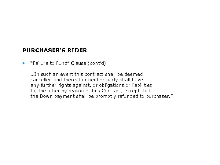 """PURCHASER'S RIDER • """"Failure to Fund"""" Clause (cont'd) …In such an event this contract"""
