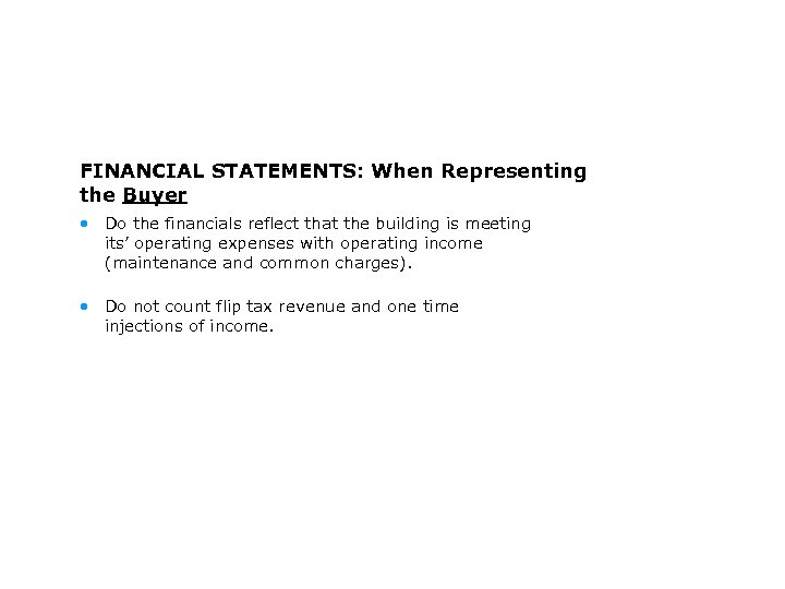FINANCIAL STATEMENTS: When Representing the Buyer • Do the financials reflect that the building