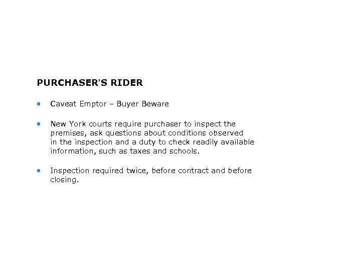 PURCHASER'S RIDER • Caveat Emptor – Buyer Beware • New York courts require purchaser