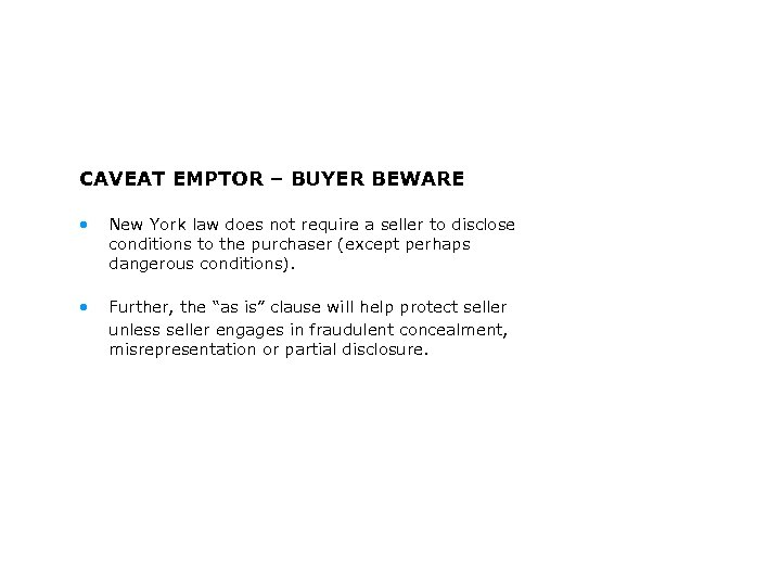 CAVEAT EMPTOR – BUYER BEWARE • New York law does not require a seller
