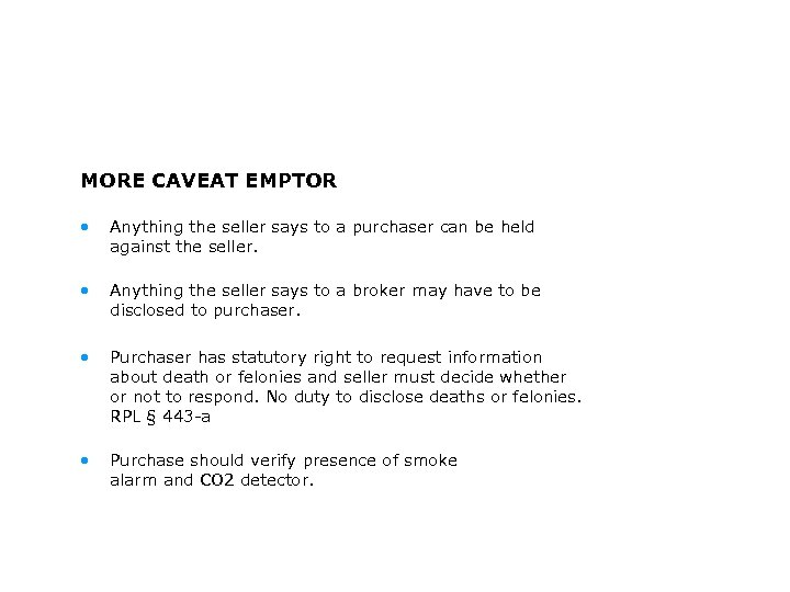 MORE CAVEAT EMPTOR • Anything the seller says to a purchaser can be held