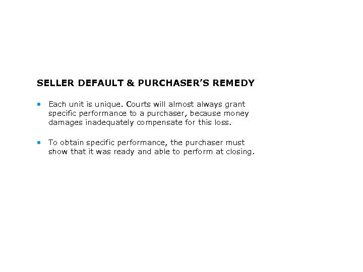 SELLER DEFAULT & PURCHASER'S REMEDY • Each unit is unique. Courts will almost always