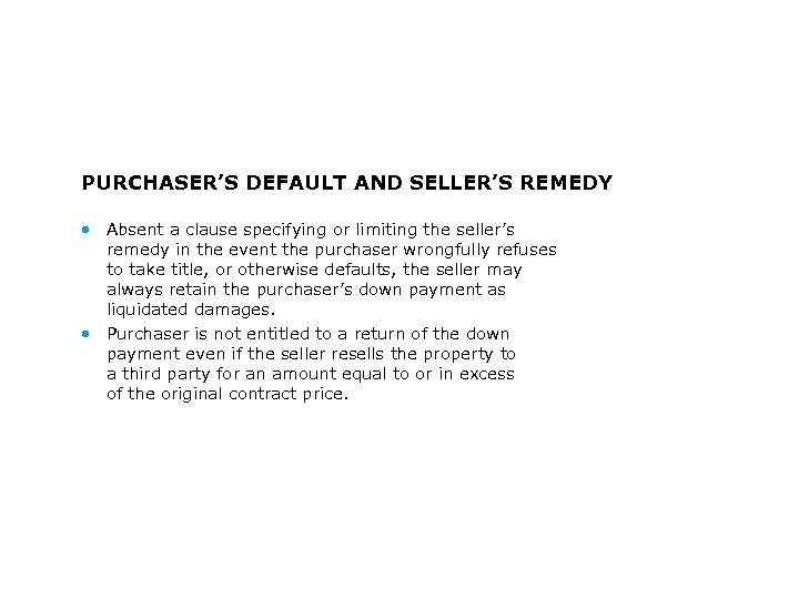 PURCHASER'S DEFAULT AND SELLER'S REMEDY • Absent a clause specifying or limiting the seller's