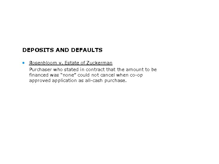 DEPOSITS AND DEFAULTS • Rosenbloom v. Estate of Zuckerman Purchaser who stated in contract