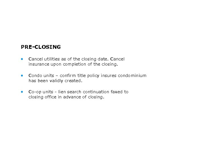 PRE-CLOSING • Cancel utilities as of the closing date. Cancel insurance upon completion of