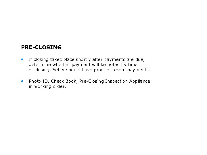 PRE-CLOSING • If closing takes place shortly after payments are due, determine whether payment