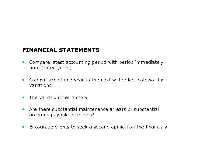 FINANCIAL STATEMENTS • Compare latest accounting period with period immediately prior (three years) •
