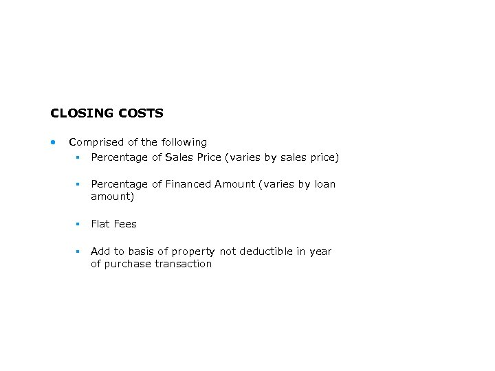 CLOSING COSTS • Comprised of the following § Percentage of Sales Price (varies by