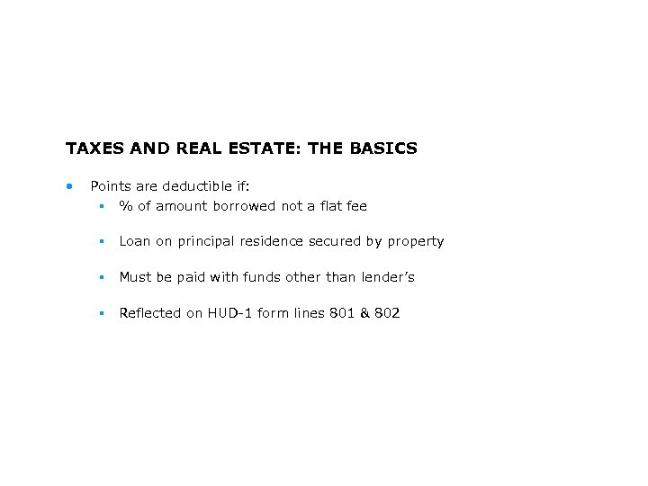 TAXES AND REAL ESTATE: THE BASICS • Points are deductible if: § % of