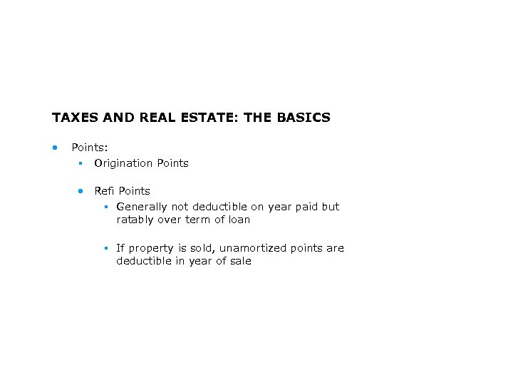 TAXES AND REAL ESTATE: THE BASICS • Points: § Origination Points • Refi Points