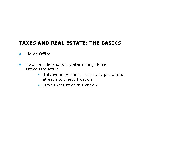 TAXES AND REAL ESTATE: THE BASICS • Home Office • Two considerations in determining