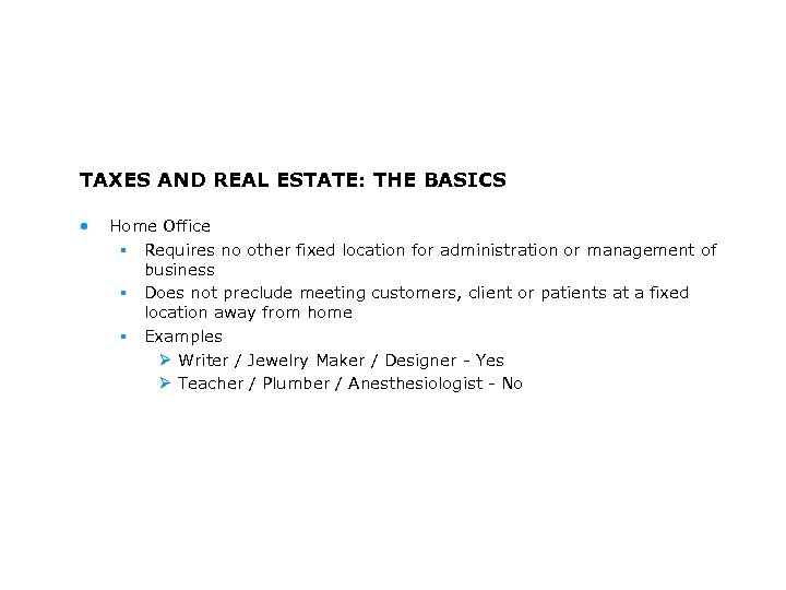 TAXES AND REAL ESTATE: THE BASICS • Home Office § Requires no other fixed