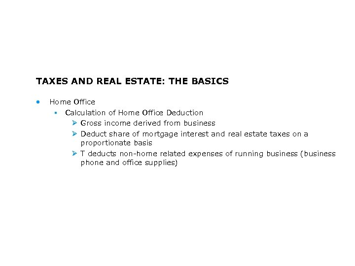 TAXES AND REAL ESTATE: THE BASICS • Home Office § Calculation of Home Office