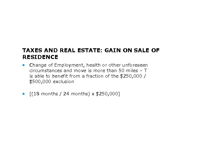 TAXES AND REAL ESTATE: GAIN ON SALE OF RESIDENCE • Change of Employment, health