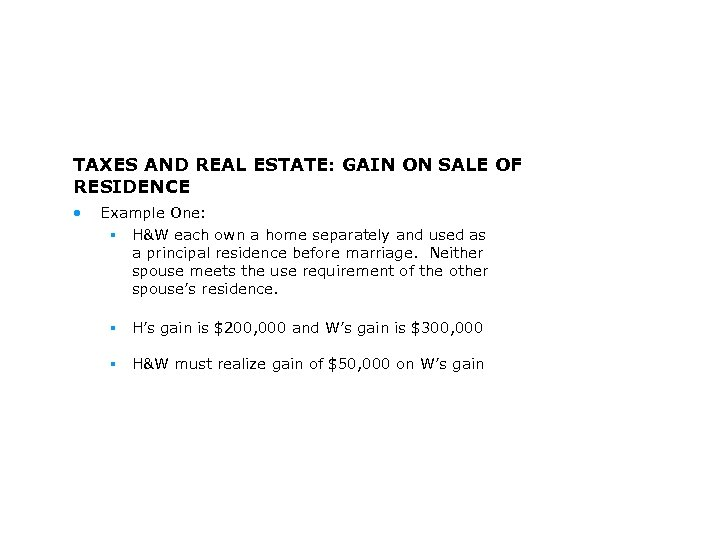 TAXES AND REAL ESTATE: GAIN ON SALE OF RESIDENCE • Example One: § H&W