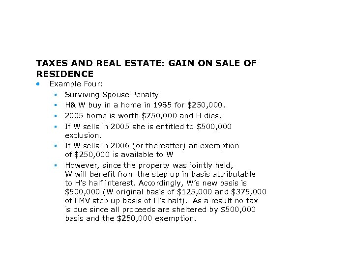 TAXES AND REAL ESTATE: GAIN ON SALE OF RESIDENCE • Example Four: § Surviving