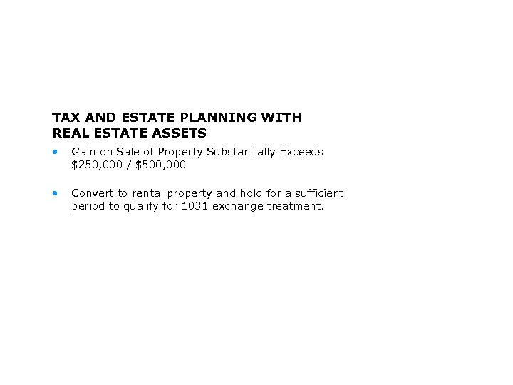 TAX AND ESTATE PLANNING WITH REAL ESTATE ASSETS • Gain on Sale of Property