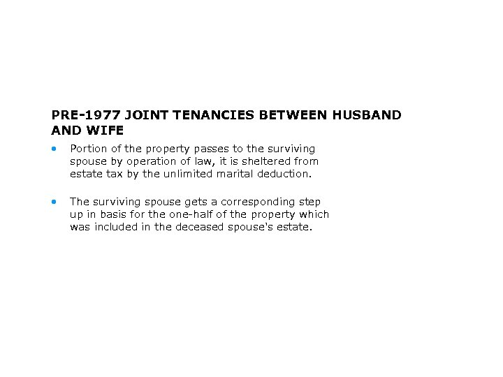 PRE-1977 JOINT TENANCIES BETWEEN HUSBAND WIFE • Portion of the property passes to the