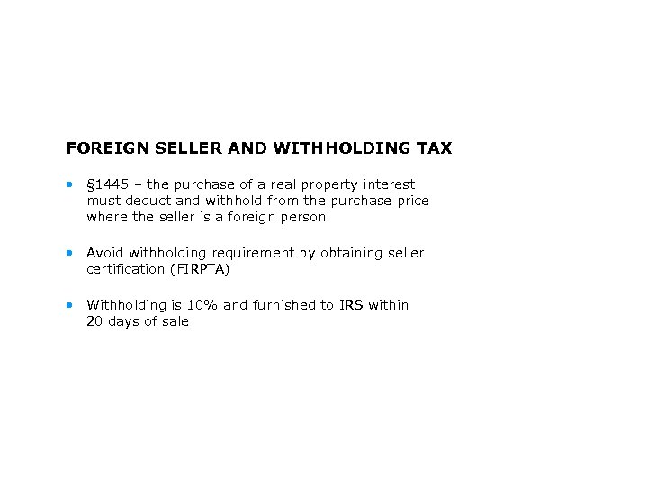 FOREIGN SELLER AND WITHHOLDING TAX • § 1445 – the purchase of a real