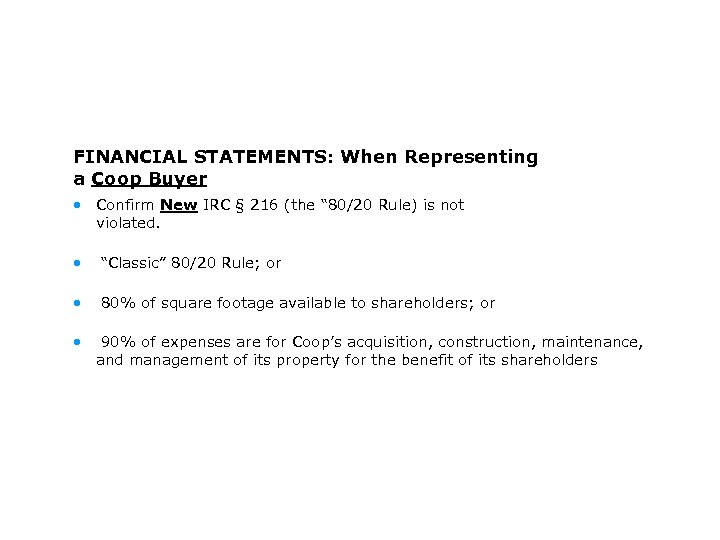 FINANCIAL STATEMENTS: When Representing a Coop Buyer • Confirm New IRC § 216 (the