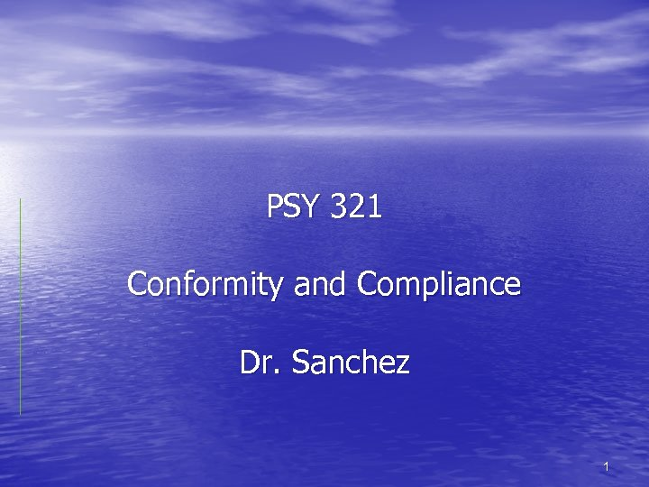 PSY 321 Conformity and Compliance Dr. Sanchez 1