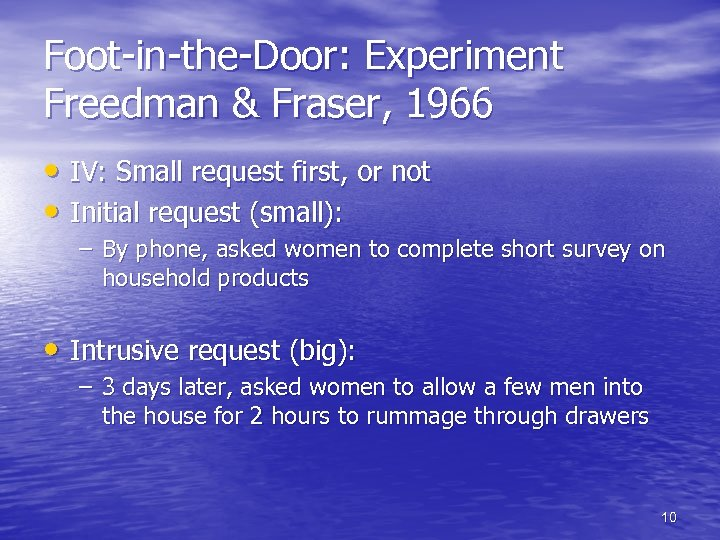 Foot-in-the-Door: Experiment Freedman & Fraser, 1966 • IV: Small request first, or not •