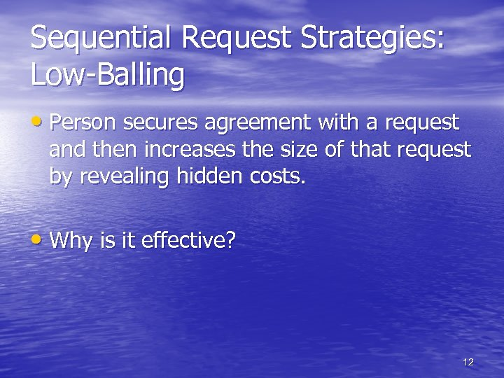 Sequential Request Strategies: Low-Balling • Person secures agreement with a request and then increases