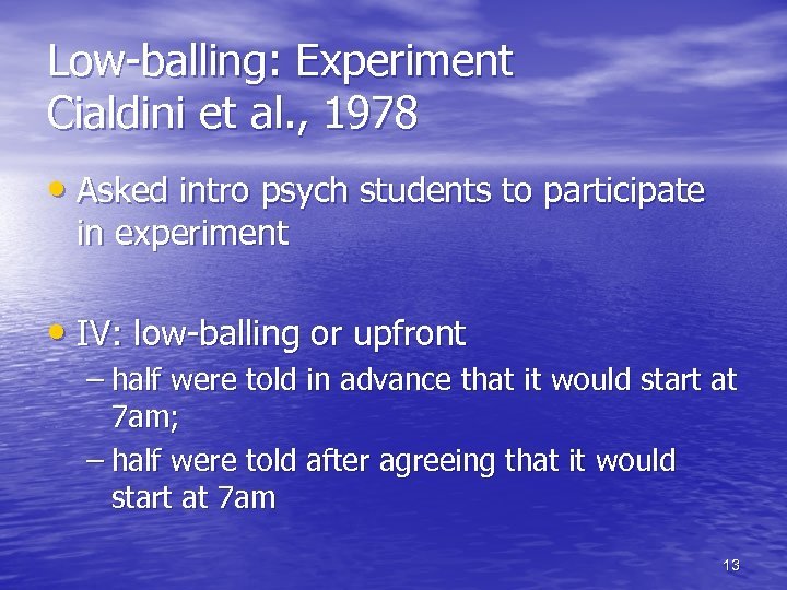 Low-balling: Experiment Cialdini et al. , 1978 • Asked intro psych students to participate