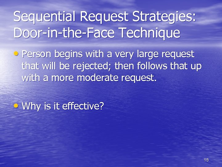 Sequential Request Strategies: Door-in-the-Face Technique • Person begins with a very large request that