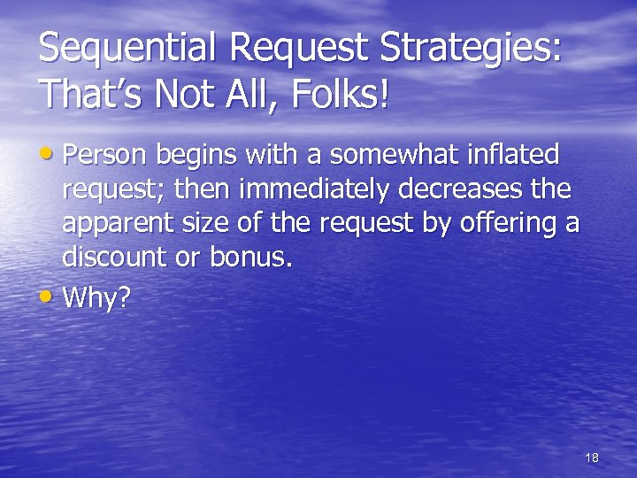 Sequential Request Strategies: That's Not All, Folks! • Person begins with a somewhat inflated
